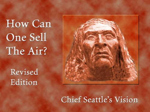 How Can One Sell The Air?: Chief Seattle's Vision