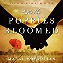 As the Poppies Bloomed: A Novel of Love in a Time of Fear Audiobook by Maral Boyadjian Narrated by Liisa Ivary