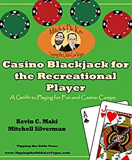 Casino Blackjack for the Recreational Player: A Guide to Playing for Fun and Casino Comps by [Maki, Kevin C., Silverman, Mitchell]
