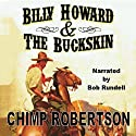 Billy Howard & the Buckskin Audiobook by Chimp Robertson Narrated by Bob Rundell