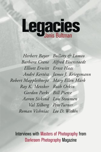 Legacies: Interviews with Masters of Photography from Darkroom Photography Magazine