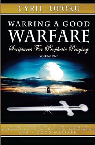 Warring A Good Warfare: Scriptures For Prophetic Praying (Volume 1