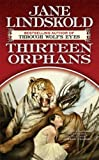 Front cover for the book Thirteen Orphans by Jane Lindskold