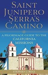 Saint Junipero Serra's Camino: A Pilgrimage Guide to the California Missions