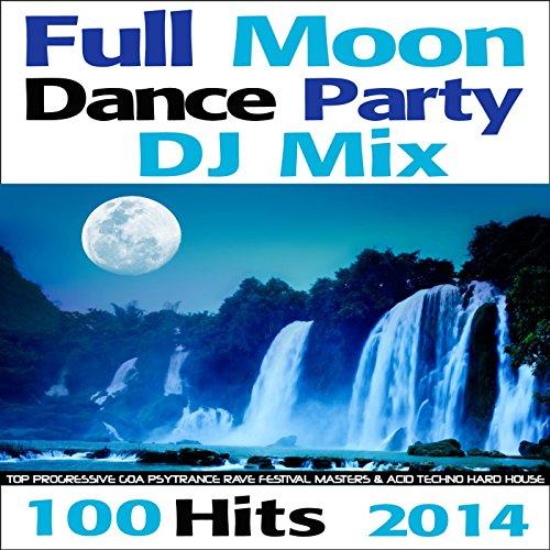 Progressive House Mix - Full Moon Dance Party DJ Mix 100 Hits 2014 - Top Progressive Goa Psytrance Rave Festival Masters & Acid Techno Hard House