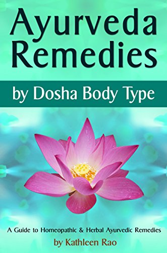 Ayurveda Remedies: ( by Dosha Body Type ) ~ A Guide to Homeopathic & Herbal Ayurvedic Remedies (English Edition)