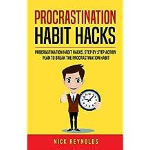 Procrastination Habit Hack: Actionable Steps  to breaking Your Procrastination Addiction Habit and Laziness: Procrastination Hack,Procrastination Cure, Laziness Hack,Addiction Cure, Habit Hack