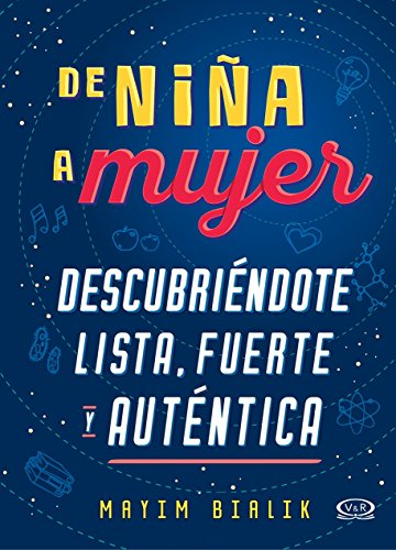 De niña a mujer / Girling Up. How to Be Strong, Smart and Spectacular (Spanish Edition)
