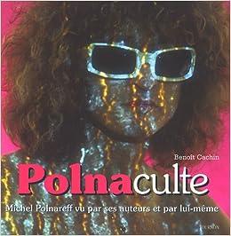 Polnaculte Michel Polnareff Vu Par Ses Auteurs Et Par Lui Même