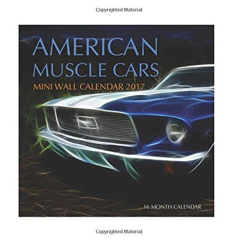 Read Online American Muscle Cars Mini Wall Calendar 2017: 16 Month Calendar PDF