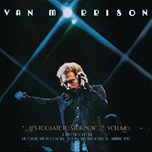 ...It's Too Late to Stop Now, Volume I, (2CD) - UK Edition (Van Morrison Too Late To Stop Now Cd)