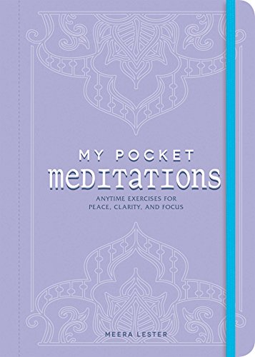 My Pocket Meditations: Anytime Exercises for Peace, Clarity, and Focus by [Lester, Meera]