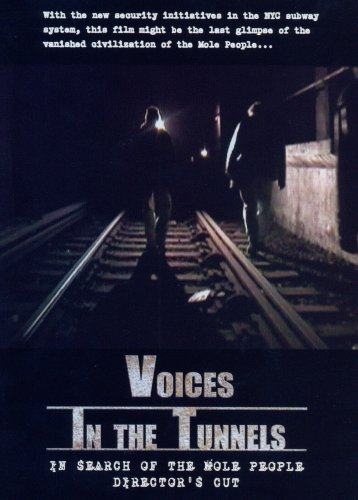 Voices In the Tunnels: IN Search of the Mole People