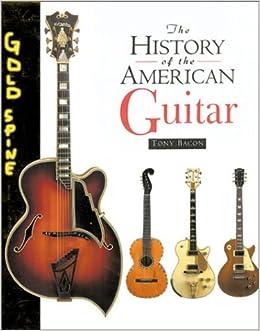 History of the American Guitar: Tony Bacon: 9781586632977