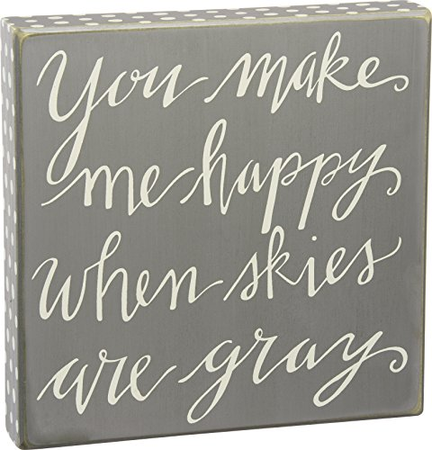 Primitives by Kathy You Make Me Happy When Skies Are Gray Box Sign (And You Make Me Happy)