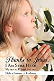 Thanks to Jesus, I Am Still Here, Debra Foxworth Holman, 1449009360