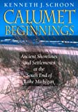 Front cover for the book Calumet Beginnings: Ancient Shorelines and Settlements at the South End of Lake Michigan by Kenneth J. Schoon