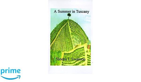 A Summer in Tuscany: Amazon.es: Sandra J. Swanson: Libros en idiomas extranjeros