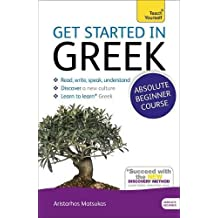 Get Started in Greek Absolute Beginner Course: The essential introduction to reading, writing, speaking and understanding a new language