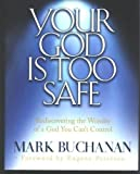 Your God Is Too Safe, Mark Buchanan, 0739415387