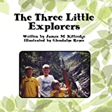 The Three Little Explorers, James M. Kittredge, 1456014056