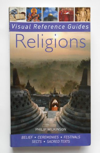 Religions: Belief, Ceremonies, Festivals, Sects, Sacred Texts (Visual Reference Guides)