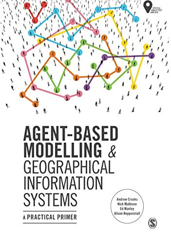 (Agent-Based Modelling and Geographical Information Systems: A Practical Primer (Spatial Analytics and GIS))