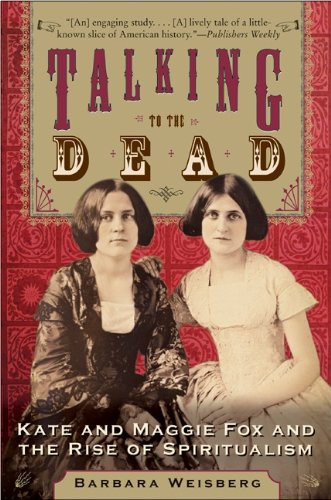 Talking to the Dead: Kate and Maggie Fox and the Rise of Spiritualism cover