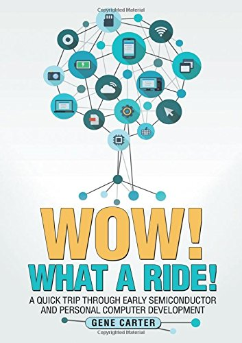 Read Online Wow! What a Ride!: A quick trip through early semiconductor and personal computer development ebook