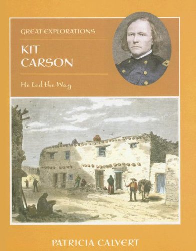 Download Kit Carson: He Led the Way (Great Explorations (Benchmark)) ebook