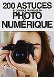 200 astuces et conseils pratiques en photo numérique