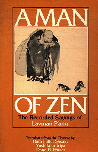 A Man of Zen: The Recorded Sayings of Layman P'Ang : A Ninth-Century Zen Classic (v. 3)