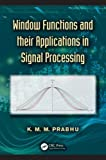 Window Functions and Their Applications in Signal Processing, K. M. M. Prabhu, 146651583X