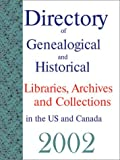 Directory of Genealogical and Historical Libraries, Archives and Collections in the US and Canada 2002, , 1879579227