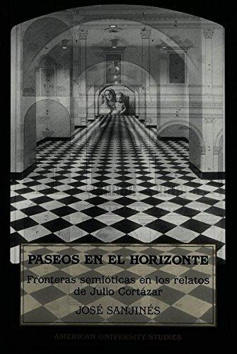 Descargar Libro Paseos En El Horizonte: Fronteras Semioticas En Los Relatos De Julio Cortazar Jose Sanjines