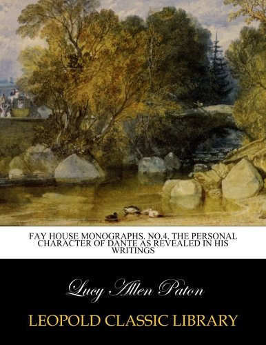 Read Online Fay House Monographs. No.4. The personal character of Dante as revealed in his writings PDF