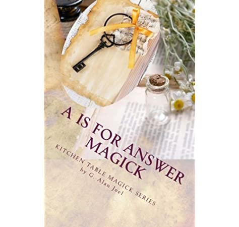 A Is For Answer Magick Kitchen Table Magick Series Volume 1 Joel G Alan 9780988911253 Amazon Com Books