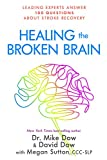 img - for Healing the Broken Brain: Leading Experts Answer 100 Questions about Stroke Recovery book / textbook / text book