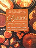 The Practical Encyclopedia of Baking Breads Muffins Cakes Pies Tarts Cookies Bars Over 400 Step-by-Step Recipes with Over 1,500 Photographs