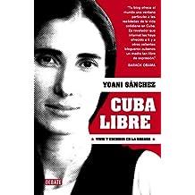 Cuba libre / Free Cuba: Vivir y escribir en La Habana / Living and Writing in Havana