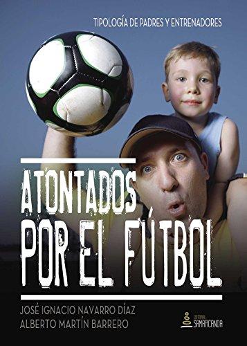 Atontados por el fútbol por José Ignacio Navarro Díaz, Alberto Martín Barrero