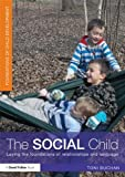 The Social Child : Developing Foundations for Life, Language and Relationships in the Early Years, Buchan, Toni, 0415523435
