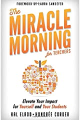 The Miracle Morning for Teachers: Elevate Your Impact for Yourself and Your Students Paperback