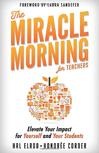 The Miracle Morning For Teachers  Elevate Your Impact For Yourself And Your Students