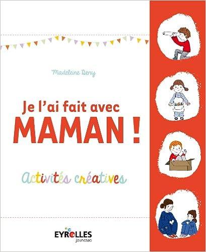 Lire un Je l'ai fait avec maman ! : Activites créatives pdf, epub