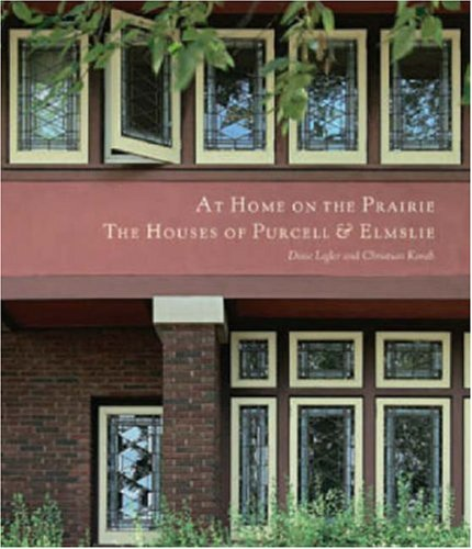 - At Home on the Prairie: The Houses of Purcell & Elmslie