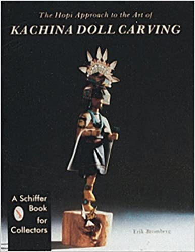 The Hopi Approach To The Art Of Kachina Doll Carving Erik Bromberg