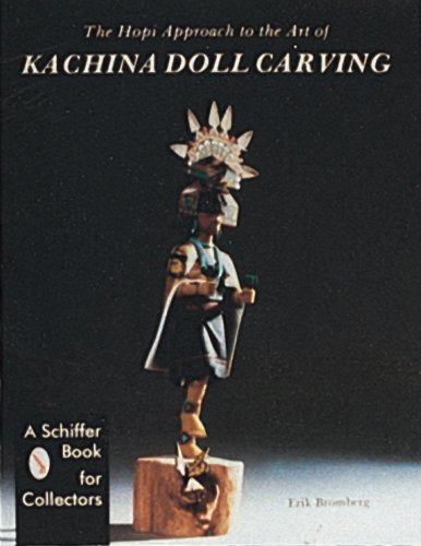 The Hopi Approach to the Art of Kachina Doll Carving Hopi Indian Kachina