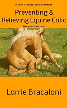 Preventing and Relieving Equine Colic by [Bracaloni, Lorrie]
