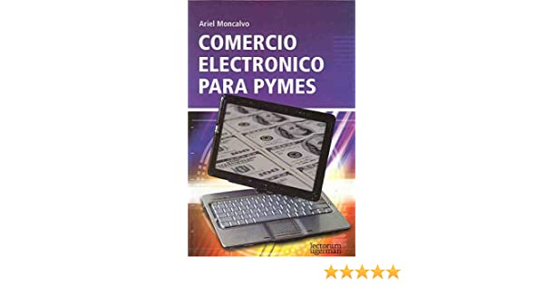 Comercio electronico para pymes (Spanish Edition): Ariel Moncalvo: 9789871547005: Amazon.com: Books